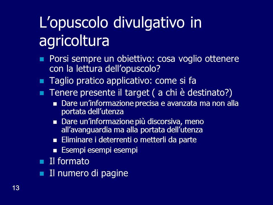 13 Lopuscolo divulgativo in agricoltura Porsi sempre un obiettivo: cosa voglio ottenere con la lettura dellopuscolo.