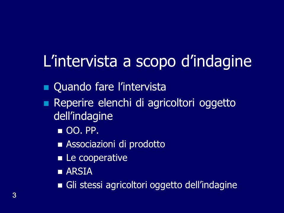3 Lintervista a scopo dindagine Quando fare lintervista Reperire elenchi di agricoltori oggetto dellindagine OO.