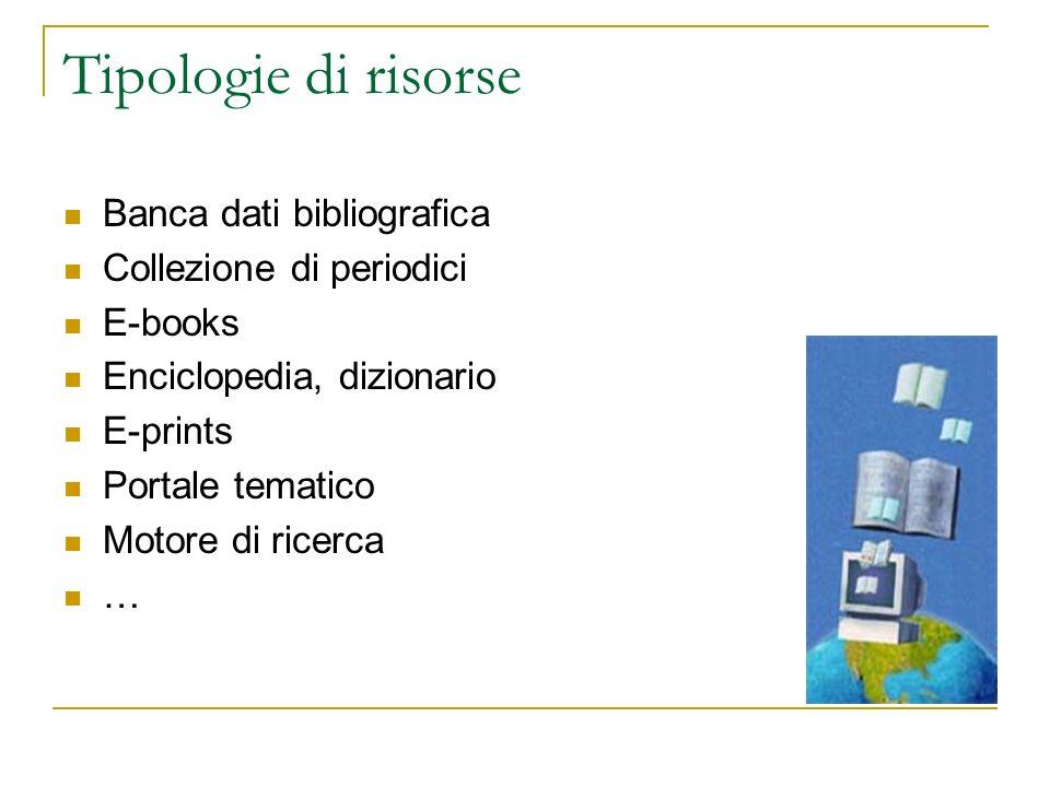 Tipologie di risorse Banca dati bibliografica Collezione di periodici E-books Enciclopedia, dizionario E-prints Portale tematico Motore di ricerca …