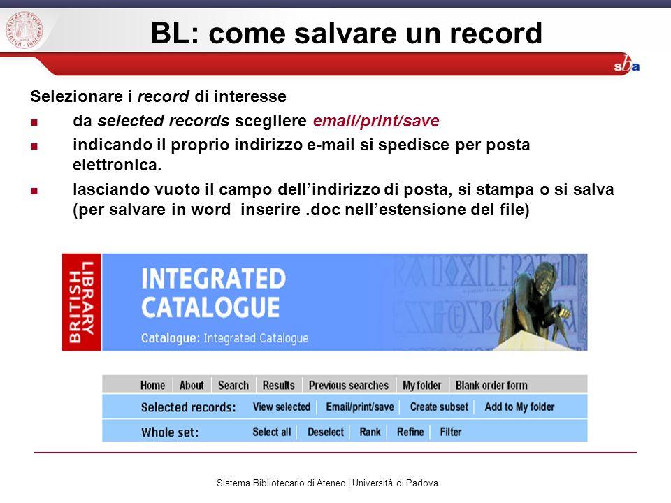 Sistema Bibliotecario di Ateneo | Università di Padova BL: come salvare un record Selezionare i record di interesse da selected records scegliere email/print/save indicando il proprio indirizzo e-mail si spedisce per posta elettronica.