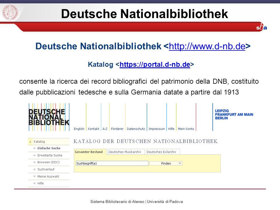 Sistema Bibliotecario di Ateneo | Università di Padova Deutsche Nationalbibliothek http://www.d-nb.de Katalog https://portal.d-nb.de consente la ricerca dei record bibliografici del patrimonio della DNB, costituito dalle pubblicazioni tedesche e sulla Germania datate a partire dal 1913