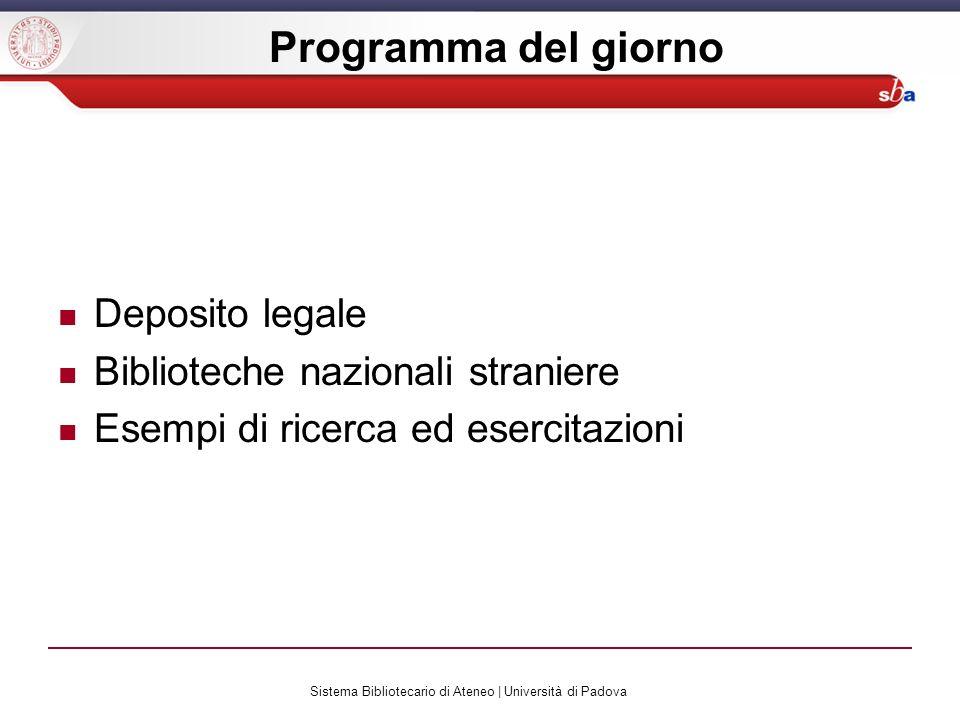 Sistema Bibliotecario di Ateneo | Università di Padova Programma del giorno Deposito legale Biblioteche nazionali straniere Esempi di ricerca ed esercitazioni
