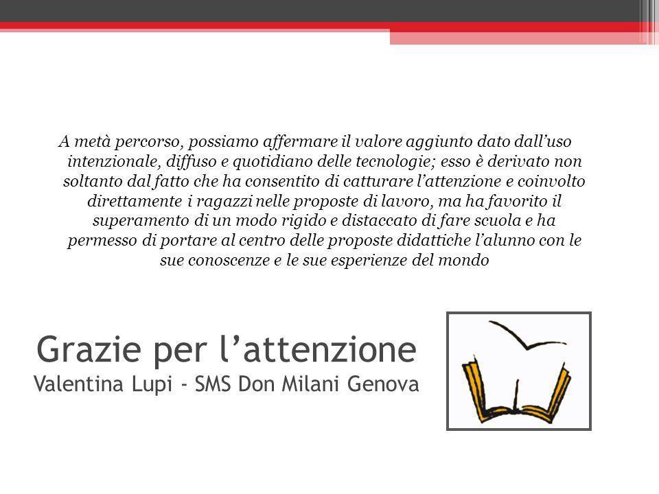 Grazie per lattenzione Valentina Lupi - SMS Don Milani Genova A metà percorso, possiamo affermare il valore aggiunto dato dalluso intenzionale, diffus