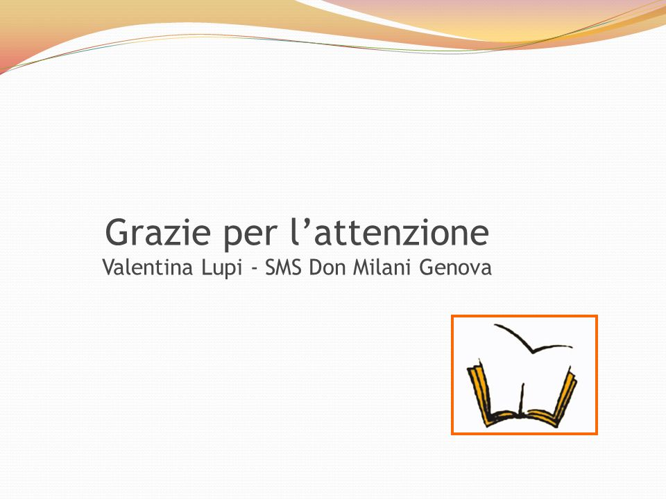 Grazie per lattenzione Valentina Lupi - SMS Don Milani Genova