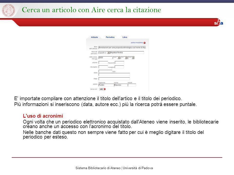 Sistema Bibliotecario di Ateneo | Università di Padova Cerca un articolo con Aire cerca la citazione E importate compilare con attenzione il titolo dell artico e il titolo dei periodico.
