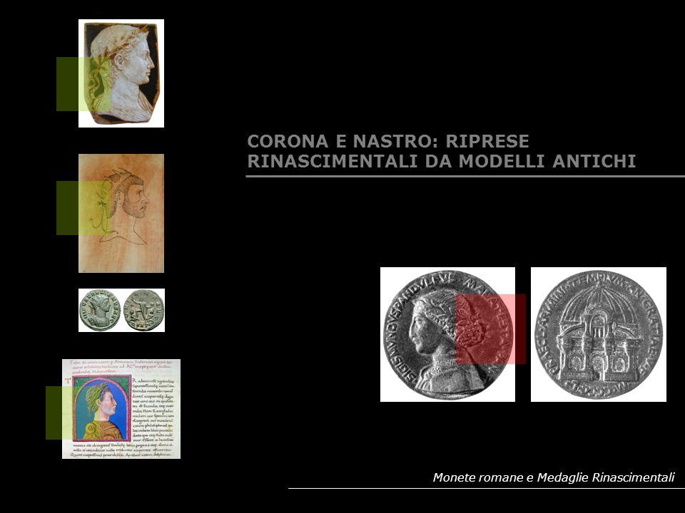 Monete romane e Medaglie Rinascimentali CORONA E NASTRO: RIPRESE RINASCIMENTALI DA MODELLI ANTICHI