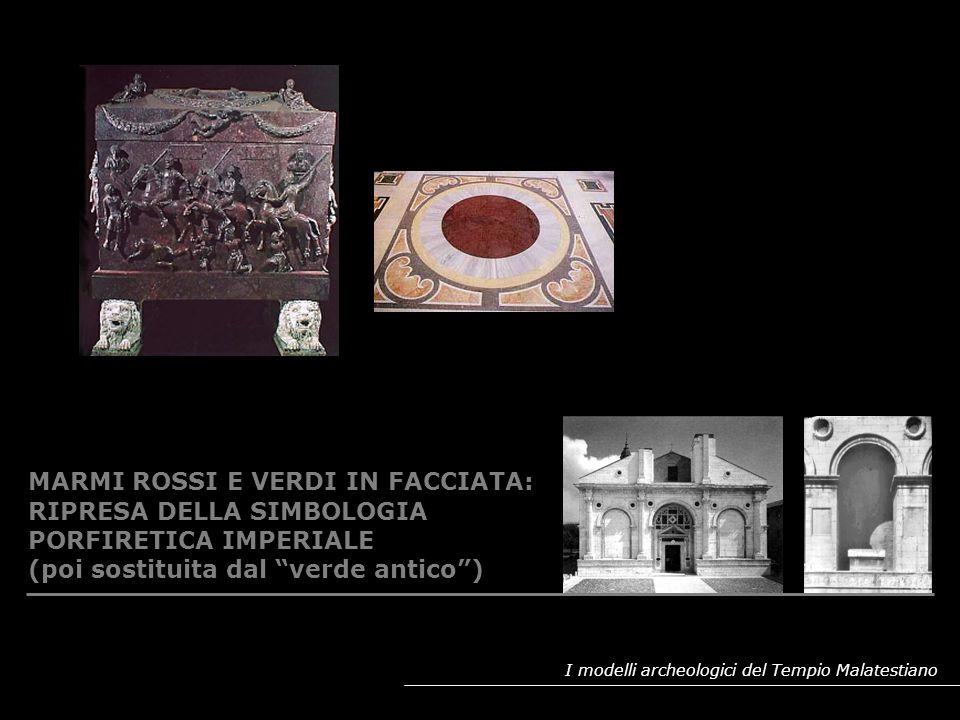 I modelli archeologici del Tempio Malatestiano MARMI ROSSI E VERDI IN FACCIATA: RIPRESA DELLA SIMBOLOGIA PORFIRETICA IMPERIALE (poi sostituita dal ver