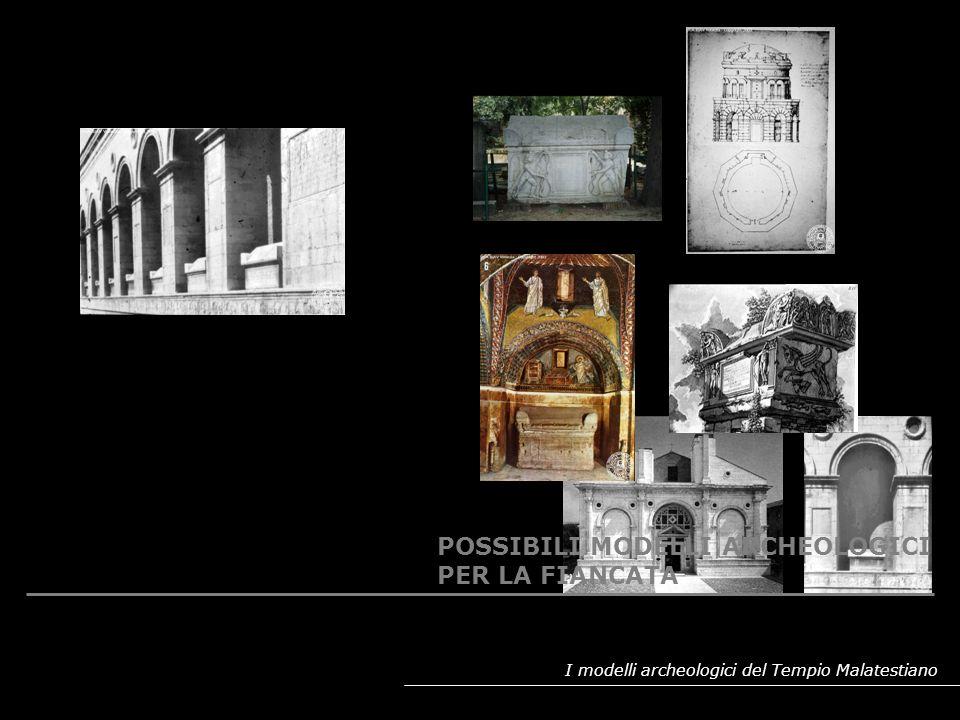 I modelli archeologici del Tempio Malatestiano POSSIBILI MODELLI ARCHEOLOGICI PER LA FIANCATA