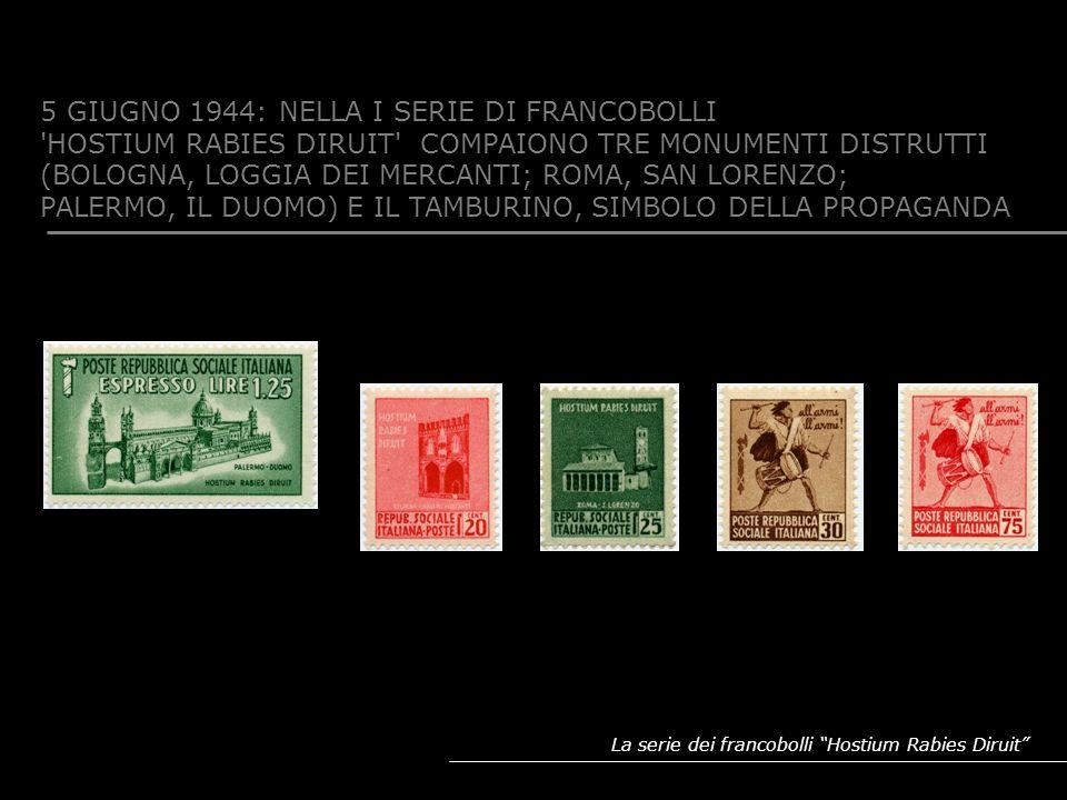 5 GIUGNO 1944: NELLA I SERIE DI FRANCOBOLLI 'HOSTIUM RABIES DIRUIT' COMPAIONO TRE MONUMENTI DISTRUTTI (BOLOGNA, LOGGIA DEI MERCANTI; ROMA, SAN LORENZO