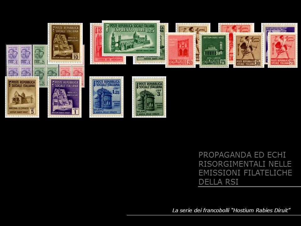 La serie dei francobolli Hostium Rabies Diruit PROPAGANDA ED ECHI RISORGIMENTALI NELLE EMISSIONI FILATELICHE DELLA RSI