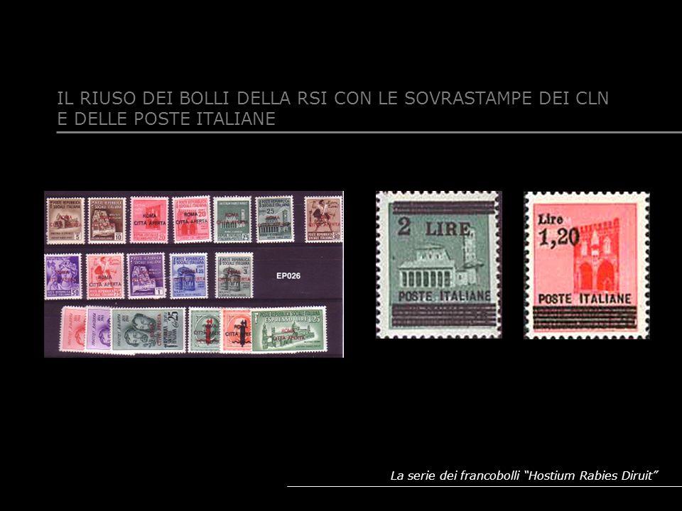 La serie dei francobolli Hostium Rabies Diruit IL RIUSO DEI BOLLI DELLA RSI CON LE SOVRASTAMPE DEI CLN E DELLE POSTE ITALIANE