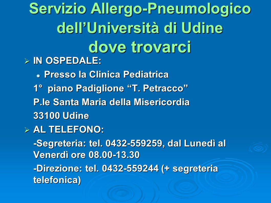 Servizio Allergo-Pneumologico dellUniversità di Udine dove trovarci IN OSPEDALE: IN OSPEDALE: Presso la Clinica Pediatrica Presso la Clinica Pediatric