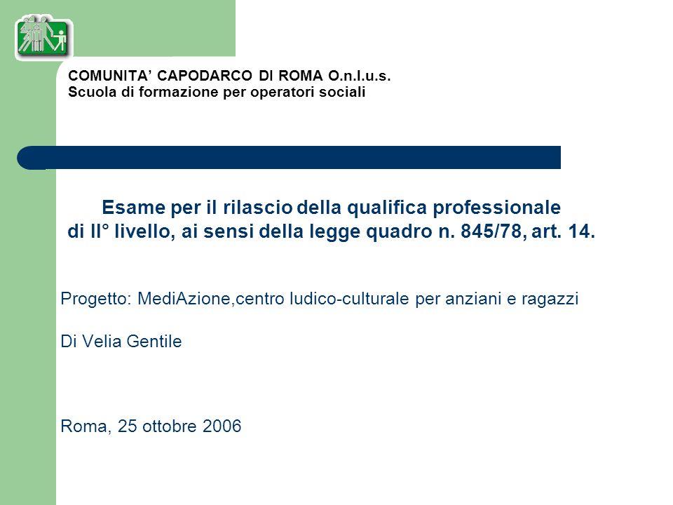Esame per il rilascio della qualifica professionale di II° livello, ai sensi della legge quadro n. 845/78, art. 14. Progetto: MediAzione,centro ludico