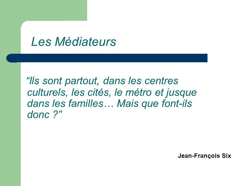 Ils sont partout, dans les centres culturels, les cités, le métro et jusque dans les familles… Mais que font-ils donc ? Jean-François Six Les Mèdiateu