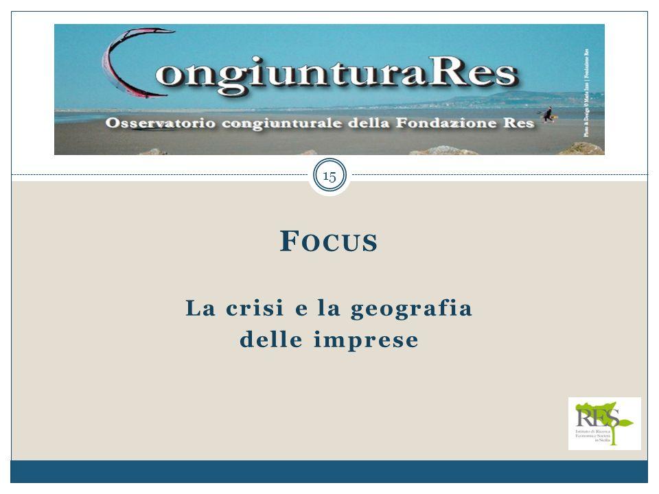 15 F OCUS La crisi e la geografia delle imprese