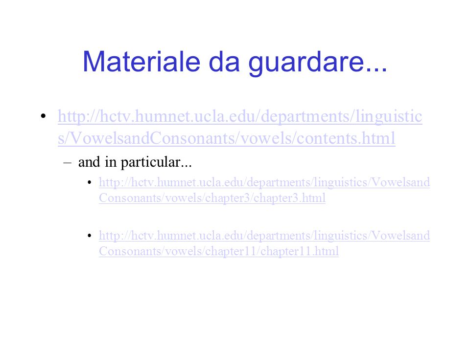 Materiale da guardare... http://hctv.humnet.ucla.edu/departments/linguistic s/VowelsandConsonants/vowels/contents.htmlhttp://hctv.humnet.ucla.edu/depa