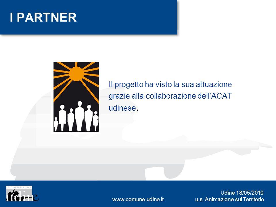 u.s. Animazione sul Territorio Udine 18/05/2010 www.comune.udine.it I PARTNER Il progetto ha visto la sua attuazione grazie alla collaborazione dellAC
