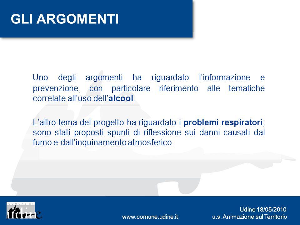 u.s. Animazione sul Territorio Udine 18/05/2010 www.comune.udine.it GLI ARGOMENTI Uno degli argomenti ha riguardato linformazione e prevenzione, con p