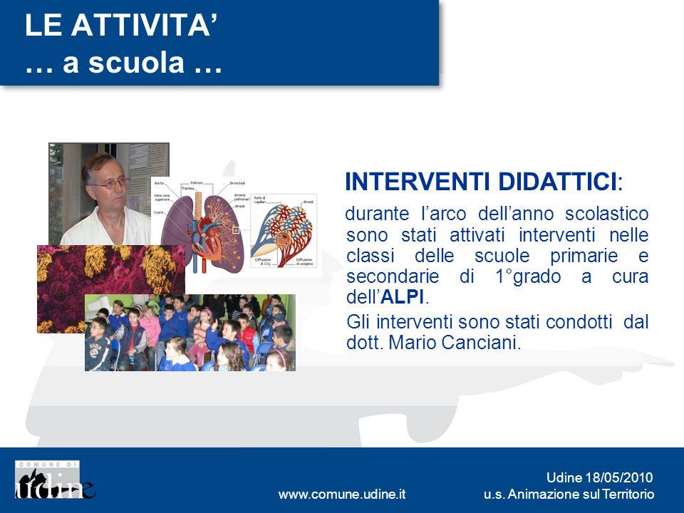 u.s. Animazione sul Territorio Udine 18/05/2010 www.comune.udine.it LE ATTIVITA … a scuola … INTERVENTI DIDATTICI: durante larco dellanno scolastico s