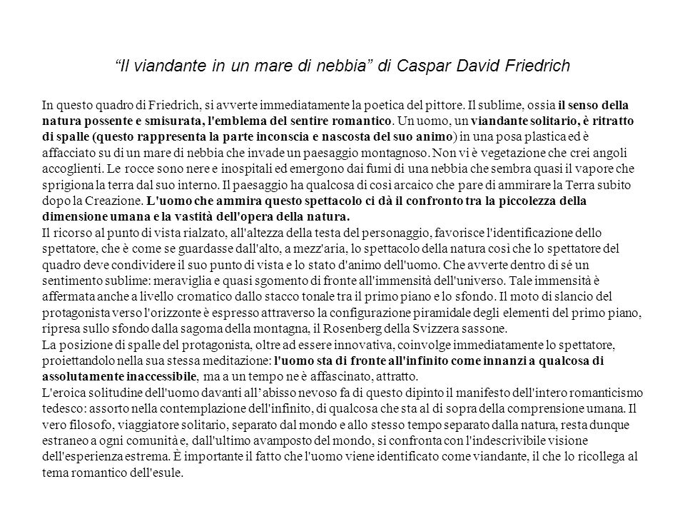 Il viandante in un mare di nebbia di Caspar David Friedrich In questo quadro di Friedrich, si avverte immediatamente la poetica del pittore. Il sublim