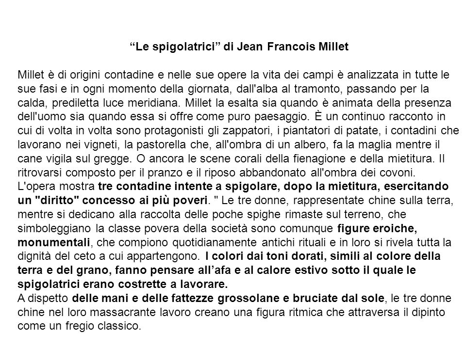 Le spigolatrici di Jean Francois Millet Millet è di origini contadine e nelle sue opere la vita dei campi è analizzata in tutte le sue fasi e in ogni