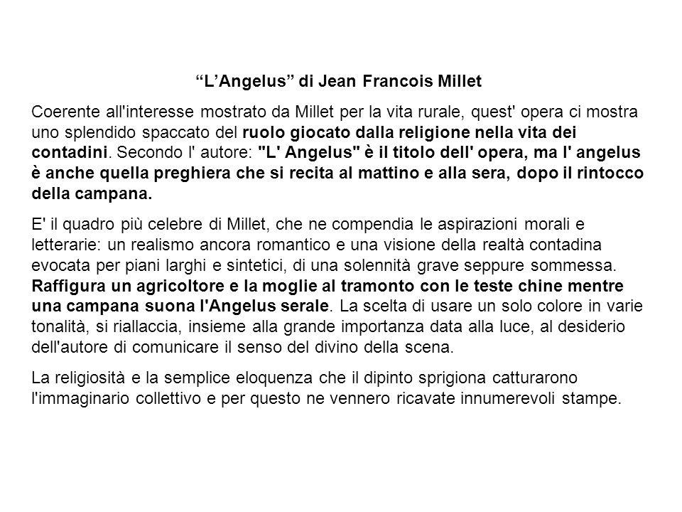 LAngelus di Jean Francois Millet Coerente all'interesse mostrato da Millet per la vita rurale, quest' opera ci mostra uno splendido spaccato del ruolo