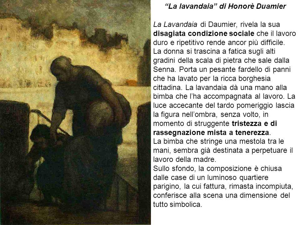 La lavandaia di Honorè Duamier La Lavandaia di Daumier, rivela la sua disagiata condizione sociale che il lavoro duro e ripetitivo rende ancor più dif