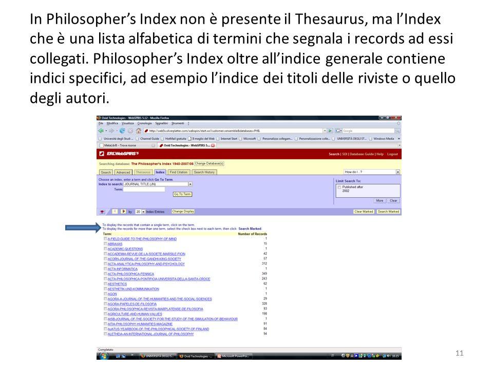 11 In Philosophers Index non è presente il Thesaurus, ma lIndex che è una lista alfabetica di termini che segnala i records ad essi collegati.