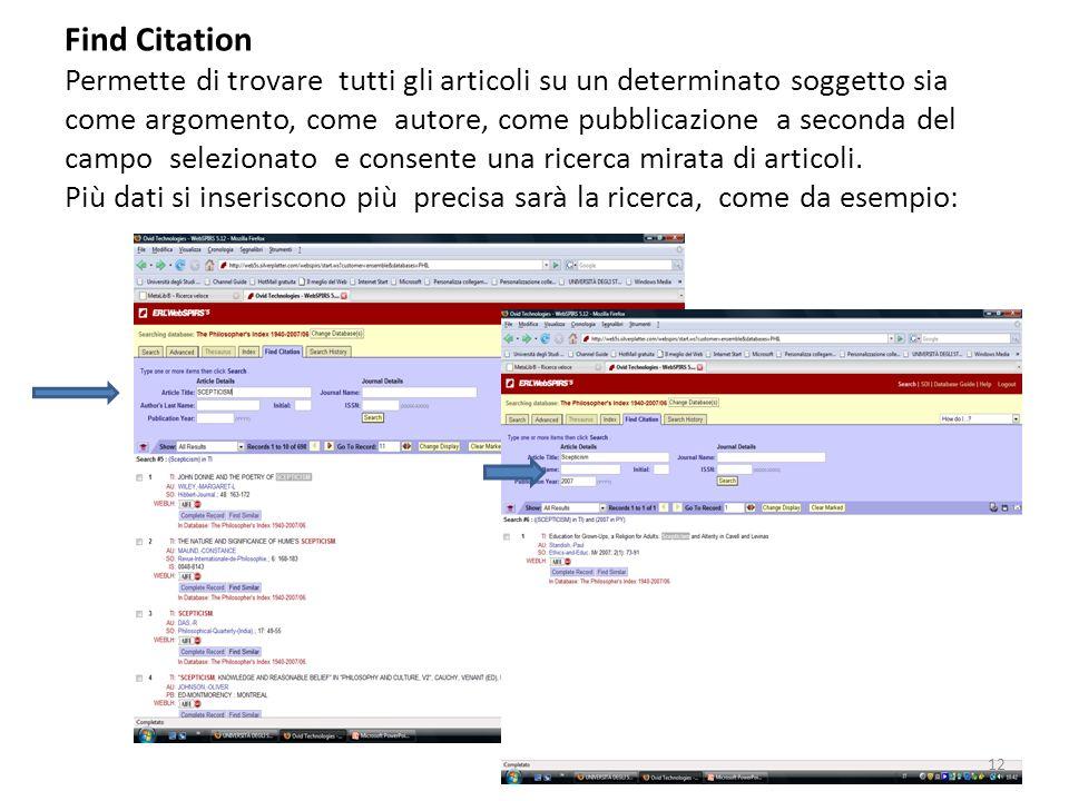 12 Find Citation Permette di trovare tutti gli articoli su un determinato soggetto sia come argomento, come autore, come pubblicazione a seconda del campo selezionato e consente una ricerca mirata di articoli.