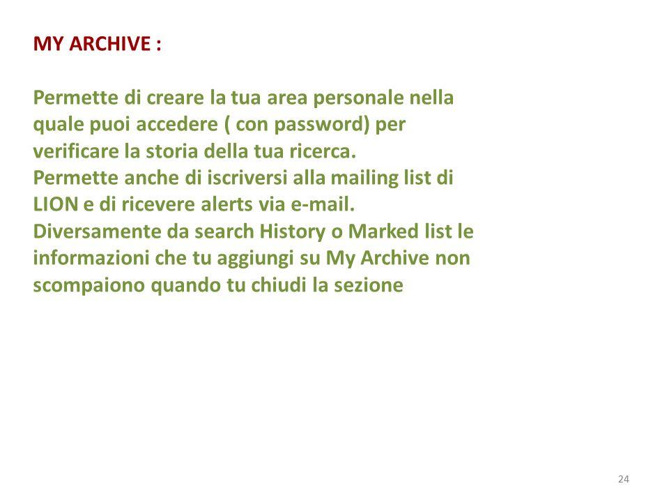 24 MY ARCHIVE : Permette di creare la tua area personale nella quale puoi accedere ( con password) per verificare la storia della tua ricerca.