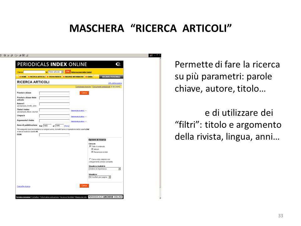 33 MASCHERA RICERCA ARTICOLI 33 Permette di fare la ricerca su più parametri: parole chiave, autore, titolo… e di utilizzare dei filtri: titolo e argomento della rivista, lingua, anni…