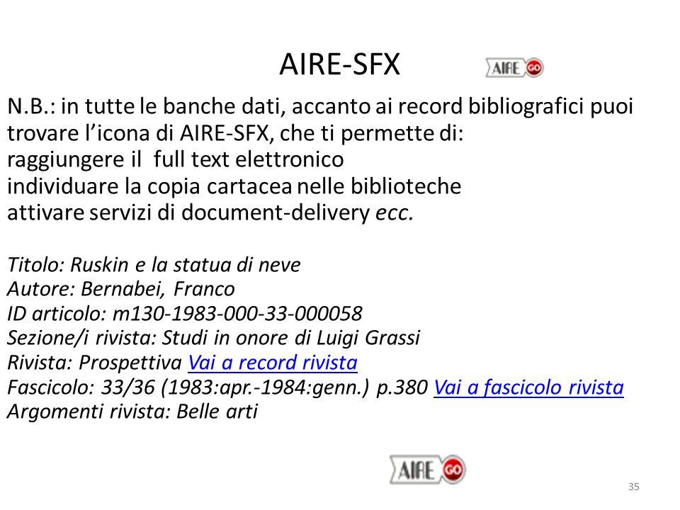35 AIRE-SFX 35 N.B.: in tutte le banche dati, accanto ai record bibliografici puoi trovare licona di AIRE-SFX, che ti permette di: raggiungere il full text elettronico individuare la copia cartacea nelle biblioteche attivare servizi di document-delivery ecc.