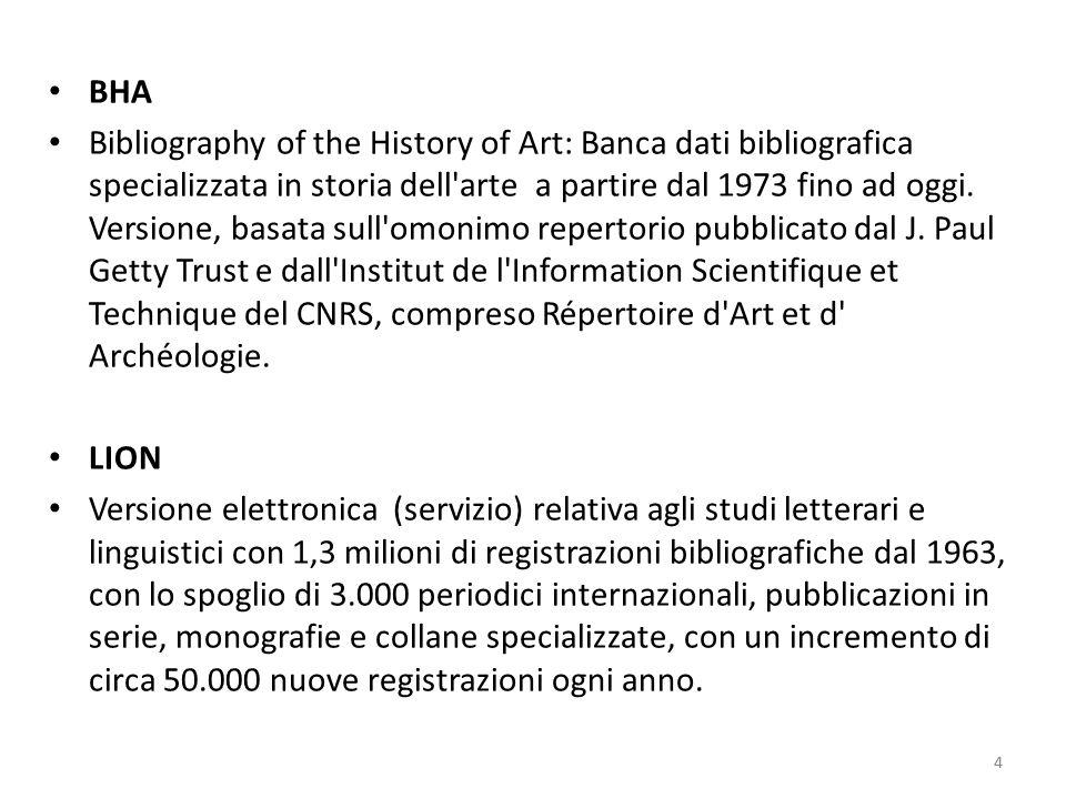 4 BHA Bibliography of the History of Art: Banca dati bibliografica specializzata in storia dell arte a partire dal 1973 fino ad oggi.