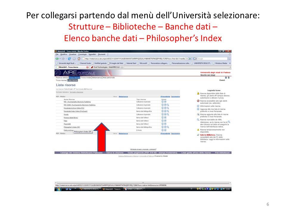 6 Per collegarsi partendo dal menù dellUniversità selezionare: Strutture – Biblioteche – Banche dati – Elenco banche dati – Philosophers Index 6
