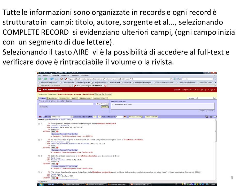 9 Tutte le informazioni sono organizzate in records e ogni record è strutturato in campi: titolo, autore, sorgente et al..., selezionando COMPLETE RECORD si evidenziano ulteriori campi, (ogni campo inizia con un segmento di due lettere).
