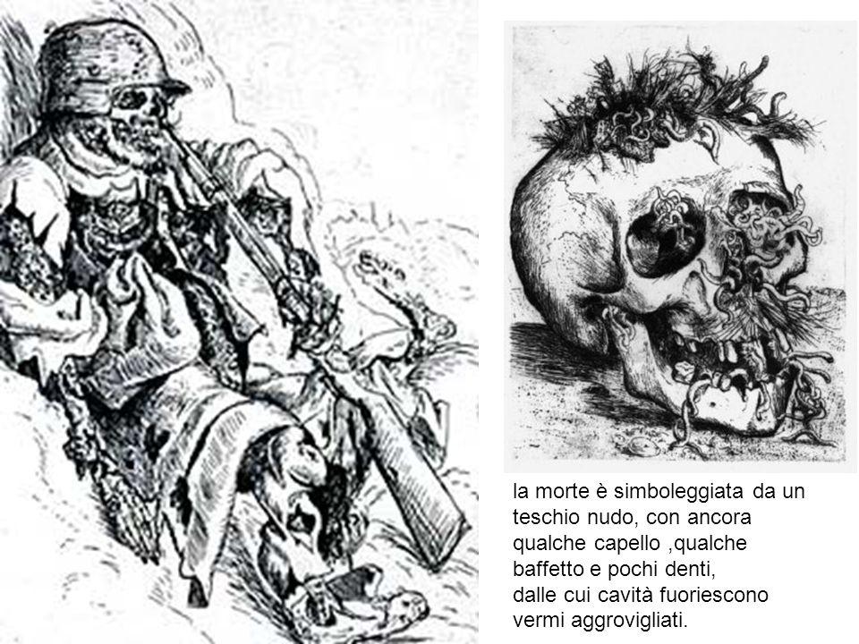 la morte è simboleggiata da un teschio nudo, con ancora qualche capello,qualche baffetto e pochi denti, dalle cui cavità fuoriescono vermi aggroviglia