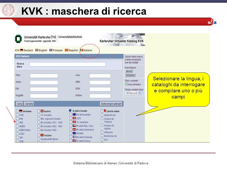 Sistema Bibliotecario di Ateneo | Università di Padova KVK : maschera di ricerca Selezionare la lingua, i cataloghi da interrogare e compilare uno o più campi