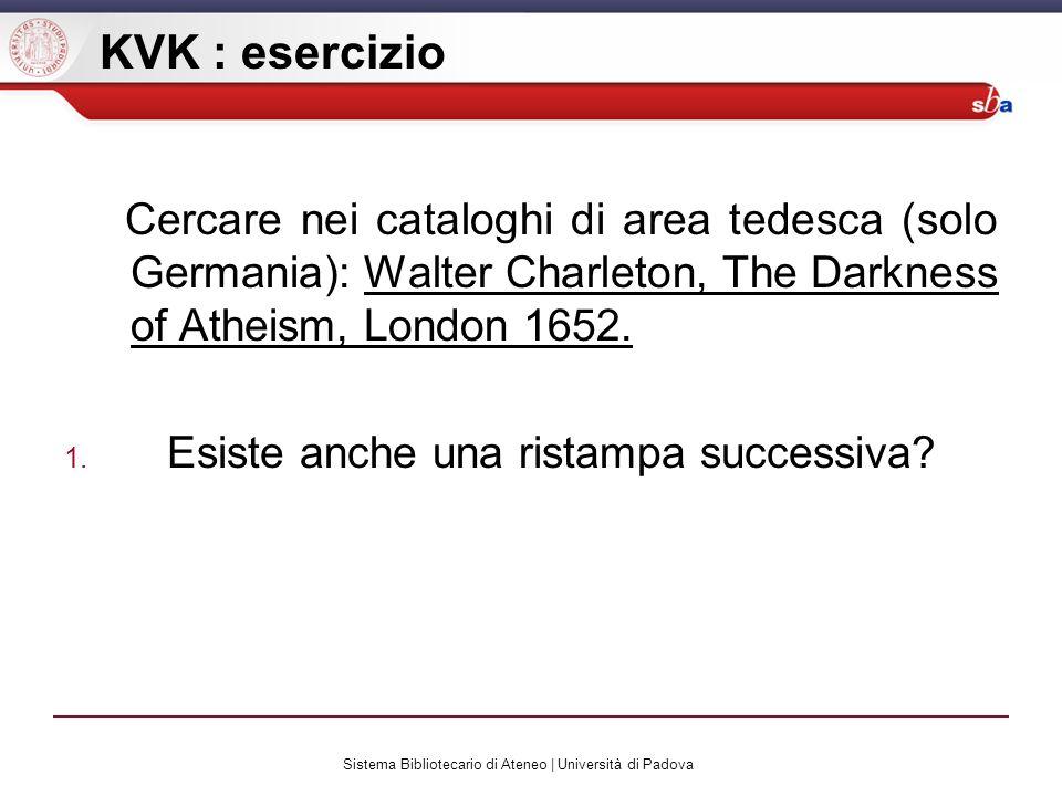 Sistema Bibliotecario di Ateneo | Università di Padova KVK : esercizio Cercare nei cataloghi di area tedesca (solo Germania): Walter Charleton, The Darkness of Atheism, London 1652.