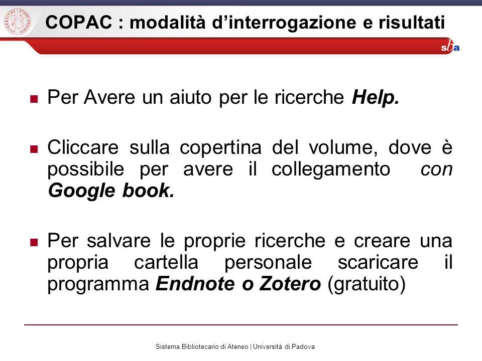 Sistema Bibliotecario di Ateneo | Università di Padova COPAC : modalità dinterrogazione e risultati Per Avere un aiuto per le ricerche Help.