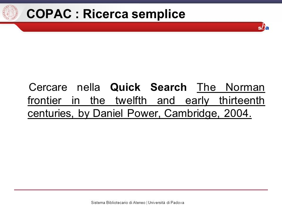 Sistema Bibliotecario di Ateneo | Università di Padova COPAC : Ricerca semplice Cercare nella Quick Search The Norman frontier in the twelfth and early thirteenth centuries, by Daniel Power, Cambridge, 2004.