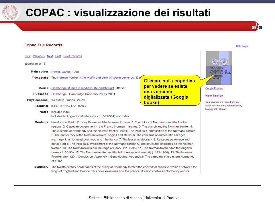 Sistema Bibliotecario di Ateneo | Università di Padova COPAC : visualizzazione dei risultati Cliccare sulla copertina per vedere se esiste una versione digitalizzata (Google books)