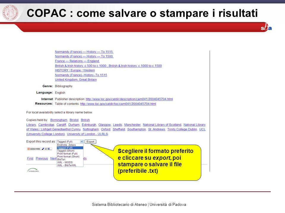 Sistema Bibliotecario di Ateneo | Università di Padova COPAC : come salvare o stampare i risultati Scegliere il formato preferito e cliccare su export, poi stampare o salvare il file (preferibile.txt)