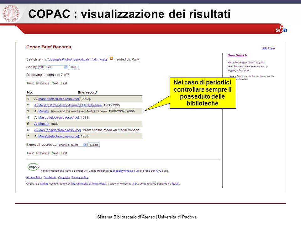 Sistema Bibliotecario di Ateneo | Università di Padova COPAC : visualizzazione dei risultati Nel caso di periodici controllare sempre il posseduto delle biblioteche