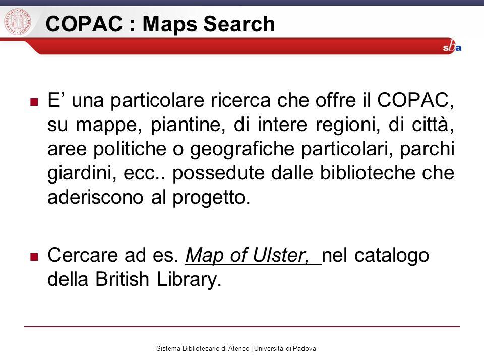 Sistema Bibliotecario di Ateneo | Università di Padova COPAC : Maps Search E una particolare ricerca che offre il COPAC, su mappe, piantine, di intere regioni, di città, aree politiche o geografiche particolari, parchi giardini, ecc..
