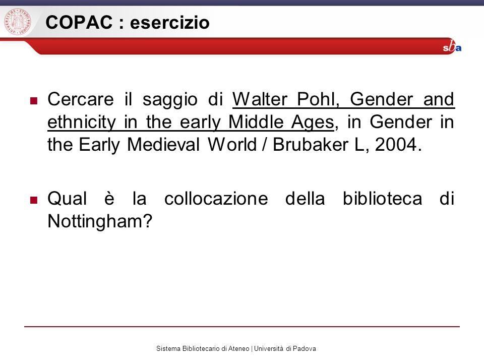 Sistema Bibliotecario di Ateneo | Università di Padova COPAC : esercizio Cercare il saggio di Walter Pohl, Gender and ethnicity in the early Middle Ag