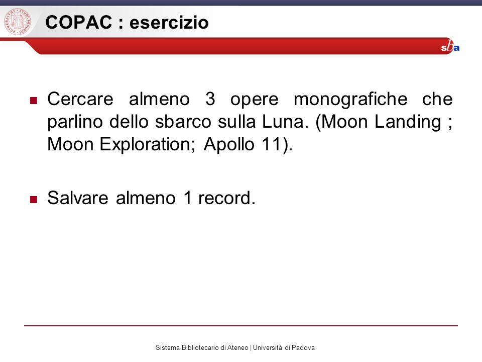 Sistema Bibliotecario di Ateneo | Università di Padova COPAC : esercizio Cercare almeno 3 opere monografiche che parlino dello sbarco sulla Luna.
