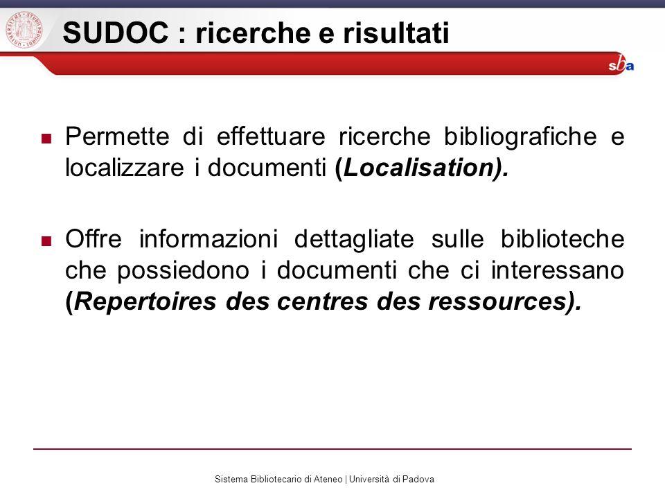 Sistema Bibliotecario di Ateneo | Università di Padova SUDOC : ricerche e risultati Permette di effettuare ricerche bibliografiche e localizzare i documenti (Localisation).