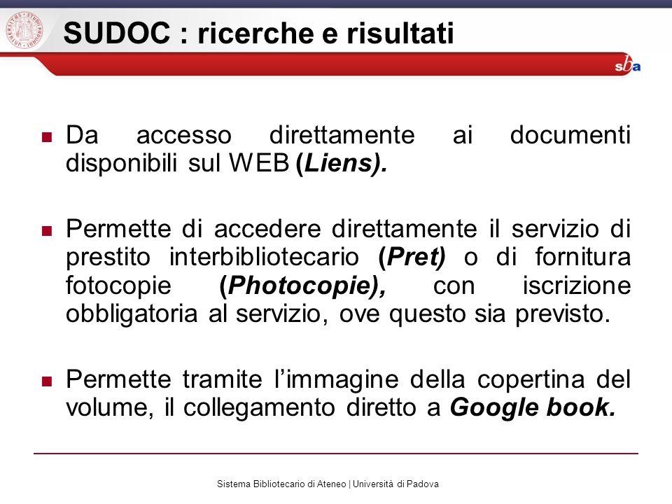 Sistema Bibliotecario di Ateneo | Università di Padova SUDOC : ricerche e risultati Da accesso direttamente ai documenti disponibili sul WEB (Liens).