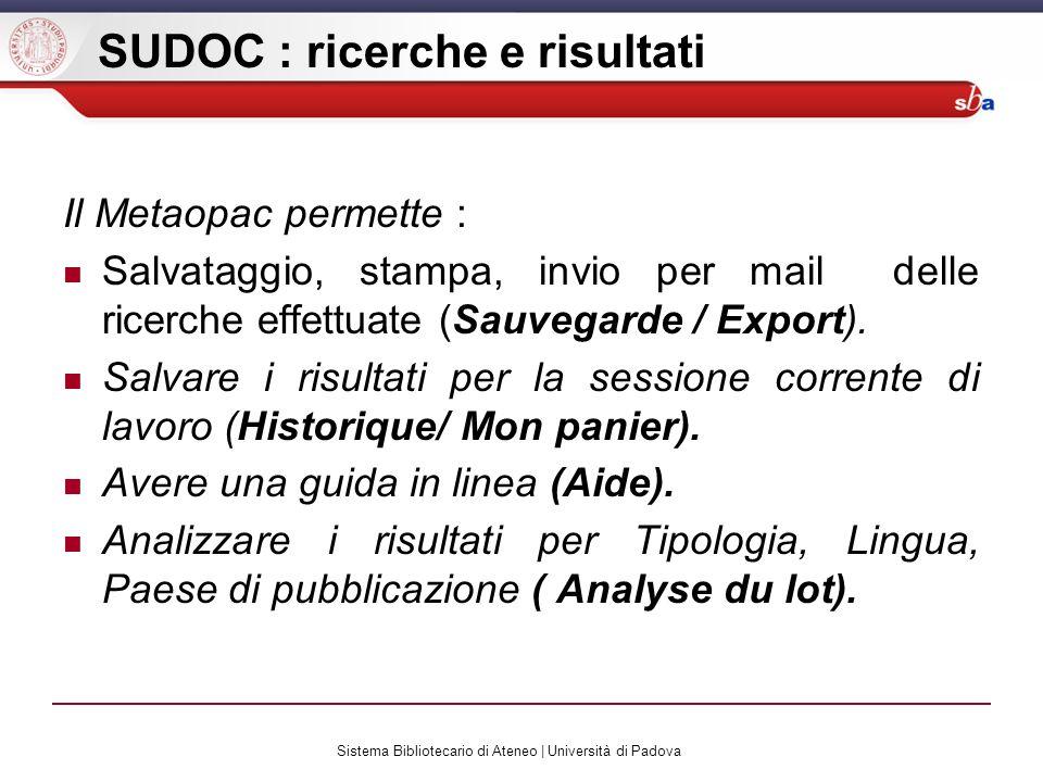 Sistema Bibliotecario di Ateneo | Università di Padova SUDOC : ricerche e risultati Il Metaopac permette : Salvataggio, stampa, invio per mail delle ricerche effettuate (Sauvegarde / Export).