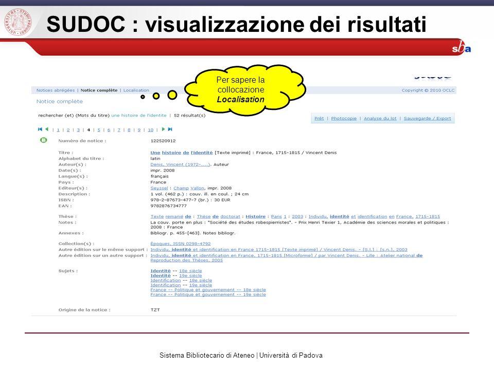 Sistema Bibliotecario di Ateneo | Università di Padova SUDOC : visualizzazione dei risultati Per sapere la collocazione Localisation